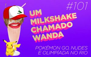 """Falando de """"Pokémon GO"""", nudes do Bieber e Olimpíada no Wanda dessa semana!"""