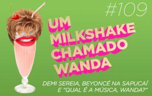 """Falando de Demi sereia, Beyoncé na Sapucaí e o game """"Qual é a Música, Wanda?"""""""