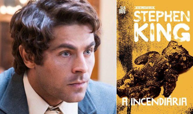 """Zac Efron em """"Ted Bundy - A Irresistível Face do Mal"""" (Reprodução)/ Capa do livro """"A Incendiária"""" de Stephen King (Divulgação)"""