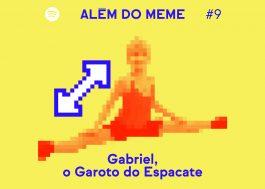 Além do Meme: Chico Felitti entrevista Gabriel, o dono do espacate mais famoso da internet brasileira