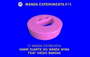 O Wanda entrevista Samir Duarte no Wanda Wiwa com Diego Bargas