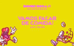 Clarisse Duarte inaugura o Bonde Boca, podcast sobre gastronomia, com participação de Jamile Godoy