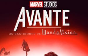 """""""Avante"""", série documental do Disney+, estreia hoje (12) com bastidores de """"WandaVison"""""""