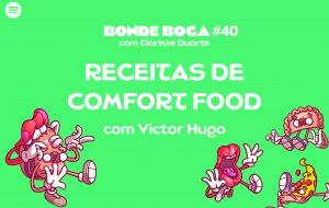 Aprenda receitas de comfort food no podcast Bonde Boca dessa semana