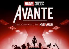 """Episódio de """"Avante"""" com bastidores de """"Viúva Negra"""" ganha data de lançamento"""